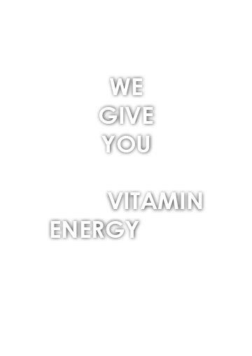 We give you vitamin energy